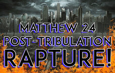 Matthew 24: Post-Tribulation Rapture!