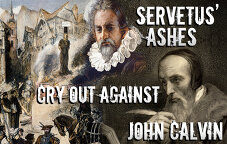 Servetus\' Ashes Cry Out Against John Calvin
