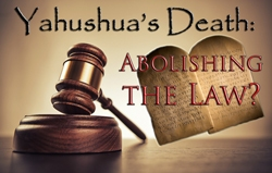 Yahushua's Death: Abolishing the Law?