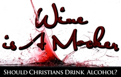 Wine is a Mocker | Should Christians Drink Alcohol?
