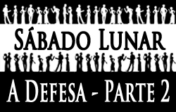 Sábado Lunar | A Defesa - Parte 1