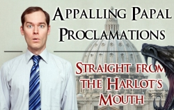 Appalling Papal Proclamations | Straight from the Harlot