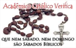 Acadêmico Católico Verifica que nem sábado, nem domingo são Sábados Bíblicos