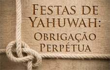Festas de Yahuwah: Obrigação Perpétua