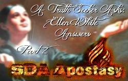 A Truth Seeker Asks: Ellen White Answers | Part 2 - SDA Apostasy