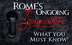 Rome's Ongoing Inquisition: What You Must Know