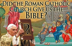 Did the Roman Catholic Church Really Give Us the Bible?