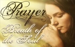 Prayer: Breath of the Soul