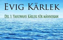 Evig Kärlek | Del 1: Yahuwahs Kärlek för människan
