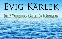 Evig Kärlek | Del 2: Yahushuas Kärlek för Människan