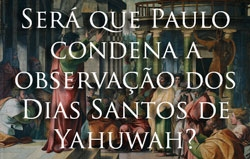 Será que Paulo condena a observação dos Dias Santos de Yahuwah?