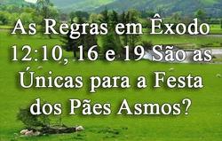As Regras em Êxodo 12:10, 16 e 19 São as Únicas para a Festa dos Pães Asmos?
