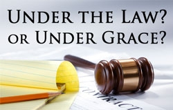 Under the Law? Or Under Grace?