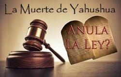La Muerte de Yahushua: Anula La Ley?