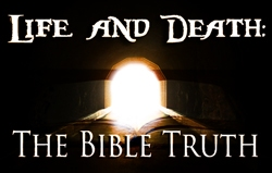 Life and Death: The Bible Truth