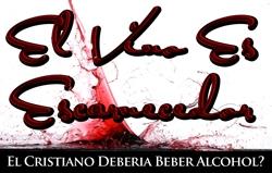 El Vino Es Escarnecedor | El Cristiano Deberia Beber Alcohol?