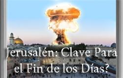 Jerusalén: Clave Para el Fin de los Días?
