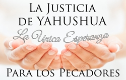 La Justicia de Yahushua: La Unica Esperanza Para los Pecadores