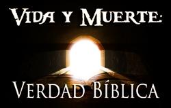 Vida y Muerte: Verdad Bíblica