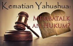 Kematian Yahushua: Membatalkan Hukum?