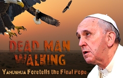 Dead Man Walking: Yahushua Foretells the Final Pope!