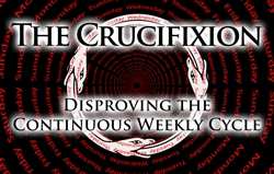 The Crucifixion: Disproving the Continuous Weekly Cycle