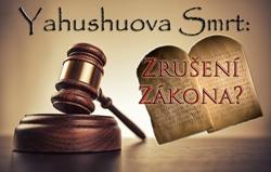 Yahushuova Smrt: Zrušení Zákona?