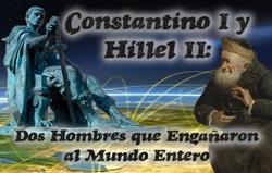 Constantino I y Hillel II: Dos Hombres que Engañaron al Mundo Entero