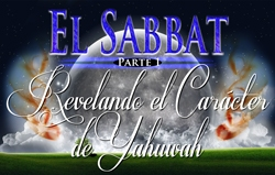 El Sabbat | Parte 1 - Revelando el Carácter de Yahuwah