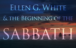 Ellen G. White & the Beginning of the Sabbath