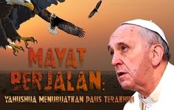 Mayat Berjalan: Yahushua Menubuatkan Paus Terakhir!