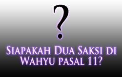 Siapakah Dua Saksi di Wahyu pasal 11?