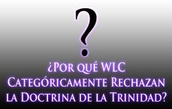 ¿Por qué WLC Categóricamente Rechazan la Doctrina de la Trinidad?