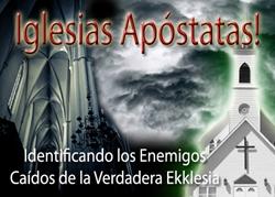 Iglesias Apóstatas! Identificando los Enemigos Caídos de la Verdadera Ekklesia