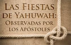 Las Fiestas de Yahuwah: Observadas por los Apóstoles