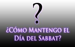 ¿Cómo Mantengo el Día del Sabbat?