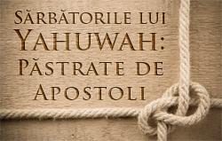 Sărbătorile lui Yahuwah: Păstrate de Apostoli