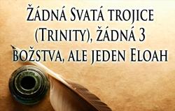 Žádná Svatá trojice (Trinity), žádná 3 božstva, ale jeden Eloah