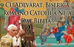 Cu Adevărat, Biserica Romano Catolică Ne-a Dat Biblia?