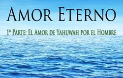 Amor Eterno | 1ª Parte: El Amor de Yahuwah por el Hombre