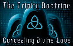 The Trinity Doctrine: Concealing Divine Love