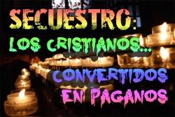 Secuestro: Los Cristianos Convertidos en Paganos