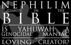 Nephilim (Giants) in the Bible: Is Yahuwah a Genocidal Maniac or Loving Creator?