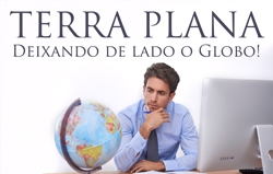 Terra Plana: Deixando de lado o Globo!