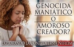 Genocida Maniático o Amoroso Creador? Explorando la Controversia Nefilim
