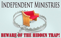 Independent Ministries: Beware of the hidden trap!