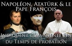 Napoléon, Atatürk et le Pape François Indiquent l'Imminente Fin du Temps de Probation