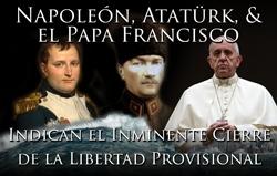 Napoleón, Atatürk, & el Papa Francisco Indican el Inminente Cierre de la Libertad Provisional