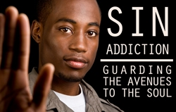 Sin Addiction: Guarding the Avenues to the Soul