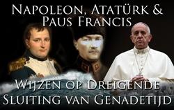Napoleon, Atatürk & Paus Franciscus Wijzen op Dreigende Sluiting van Genadetijd